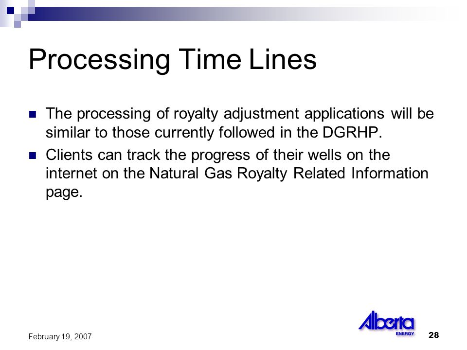 28 February 19, 2007 Processing Time Lines The processing of royalty adjustment applications will be similar to those currently followed in the DGRHP.
