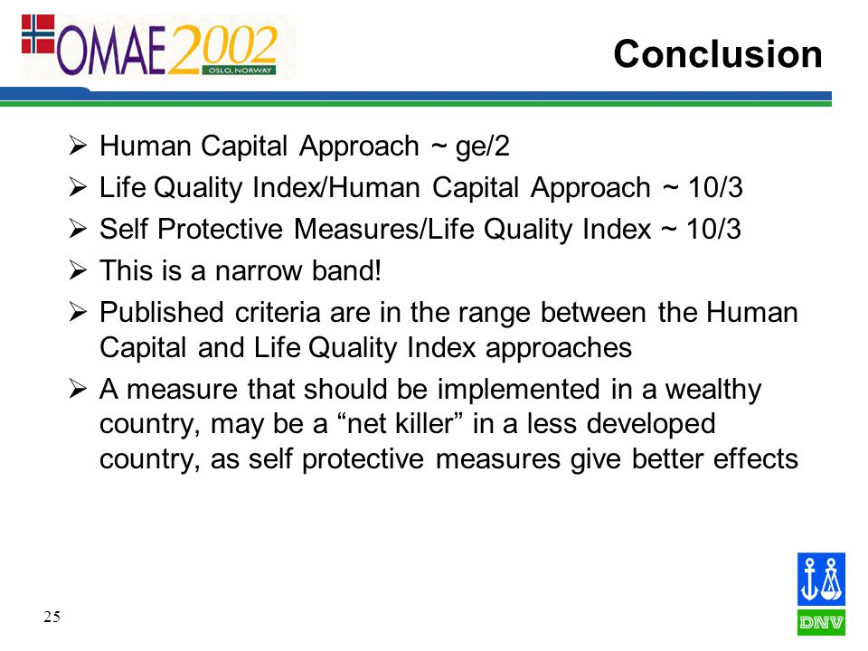 25 Conclusion  Human Capital Approach ~ ge/2  Life Quality Index/Human Capital Approach ~ 10/3  Self Protective Measures/Life Quality Index ~ 10/3  This is a narrow band.