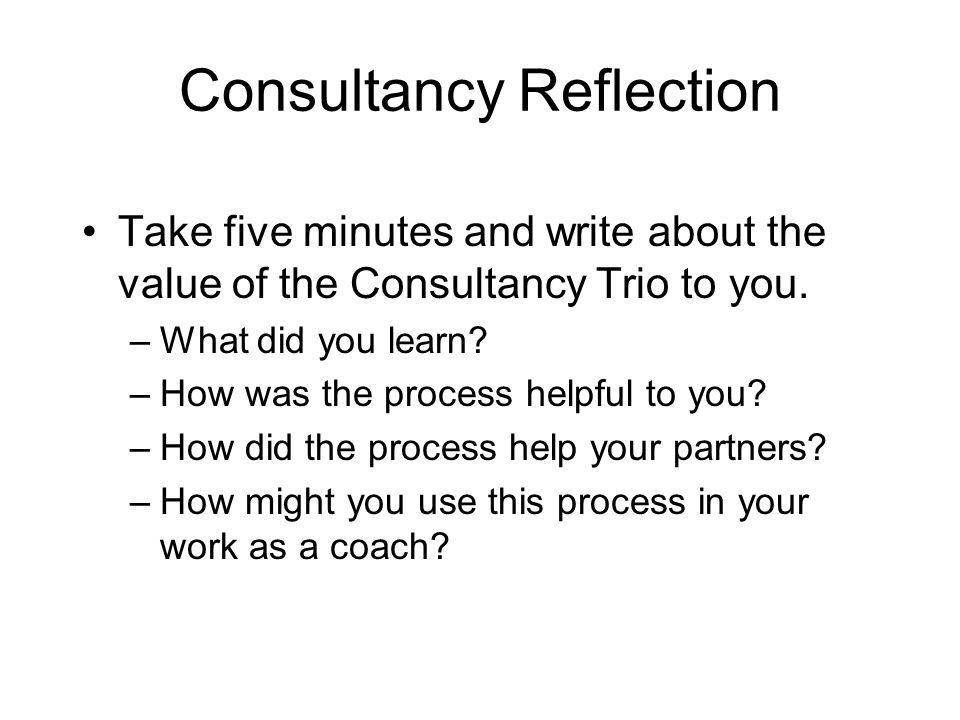 Consultancy Trio 4 minutesThe presenter describes the issue you want help with; provides background information that will help your partners understand the situation; explains what you have done so far.