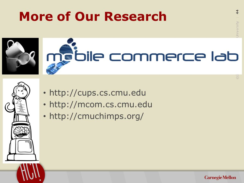 ©2012 Carnegie Mellon University : 44 More of Our Research http://cups.cs.cmu.edu http://mcom.cs.cmu.edu http://cmuchimps.org/