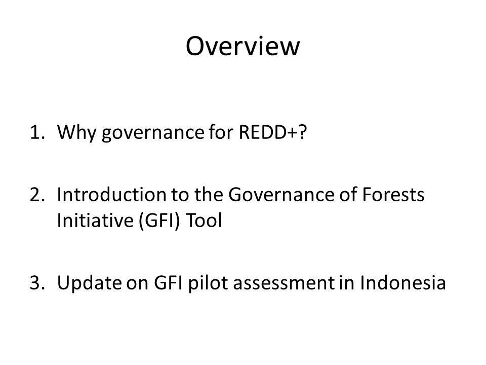 Overview 1.Why governance for REDD+.
