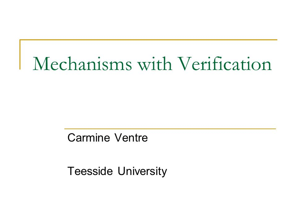 Mechanisms with Verification Carmine Ventre Teesside University