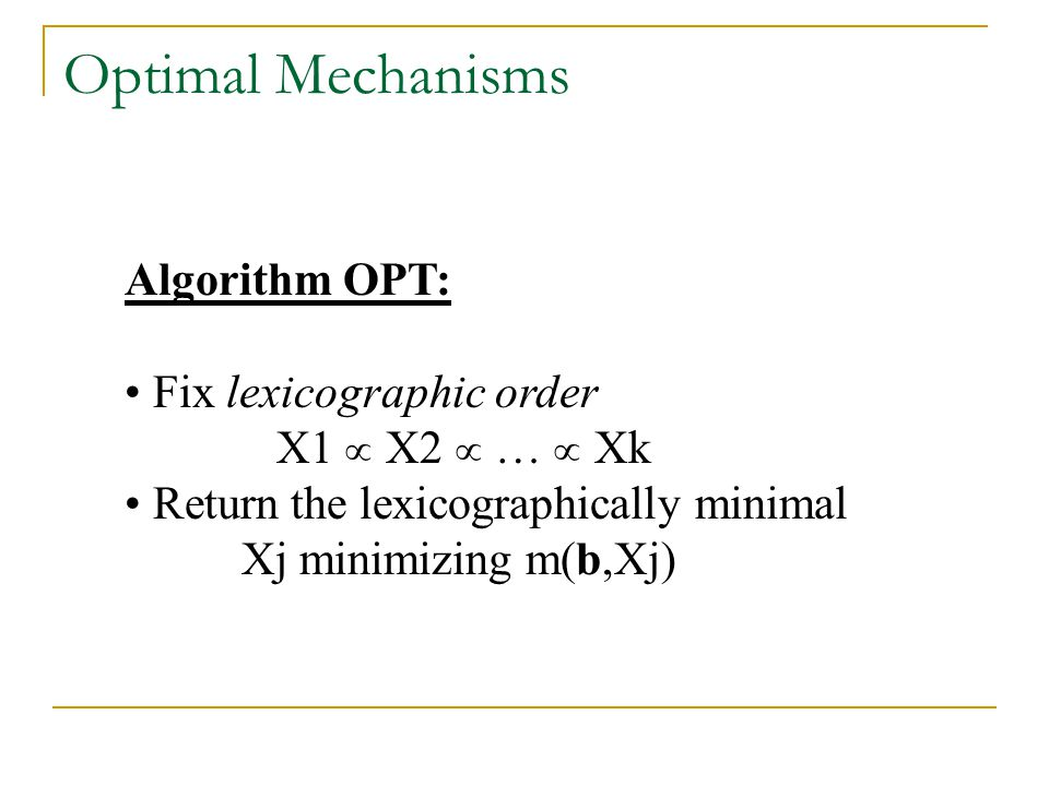 Optimal Mechanisms Algorithm OPT: Fix lexicographic order X1  X2  …  Xk Return the lexicographically minimal Xj minimizing m(b,Xj)