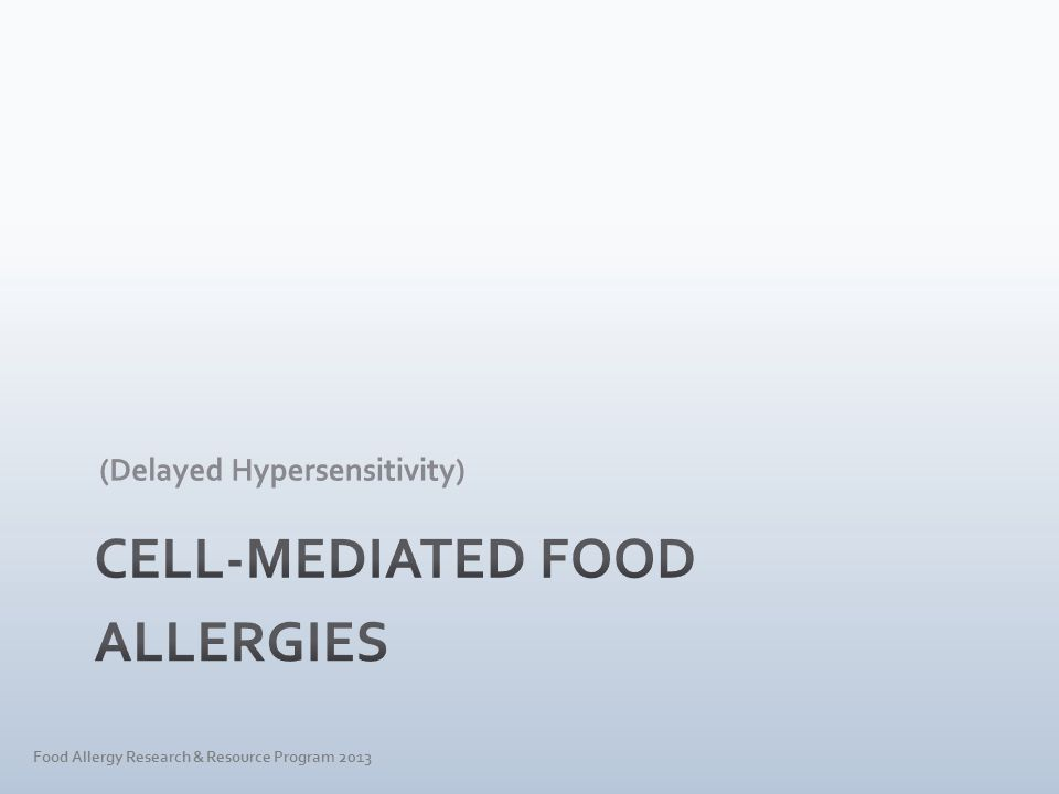 Food Sensitivities Food Allergies IgE- Mediated Cell- Mediated Food Intolerances Food Allergy Research & Resource Program 2013