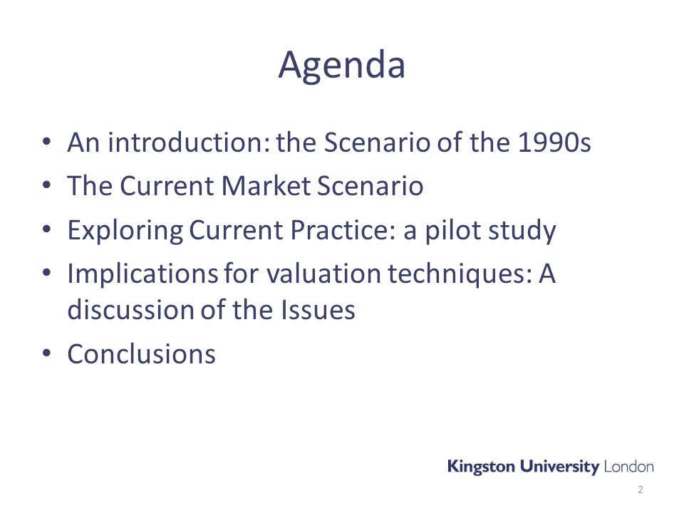 Agenda An introduction: the Scenario of the 1990s The Current Market Scenario Exploring Current Practice: a pilot study Implications for valuation techniques: A discussion of the Issues Conclusions 2
