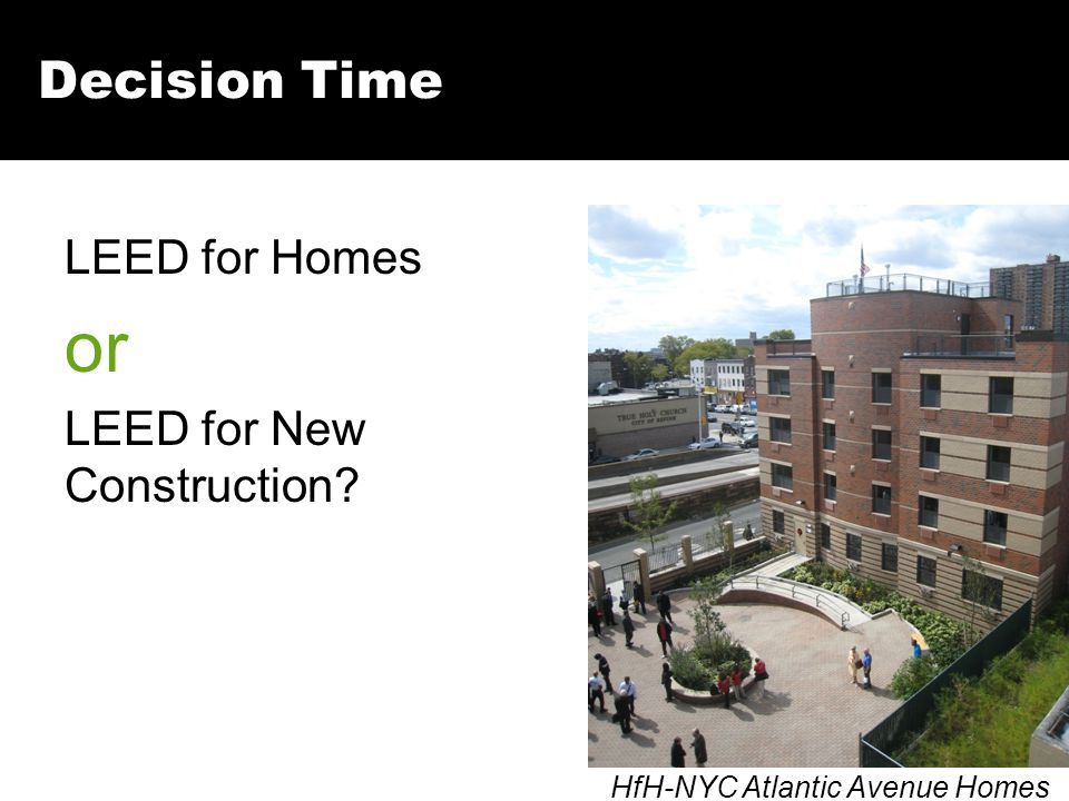 Decision Time LEED for Homes or LEED for New Construction HfH-NYC Atlantic Avenue Homes