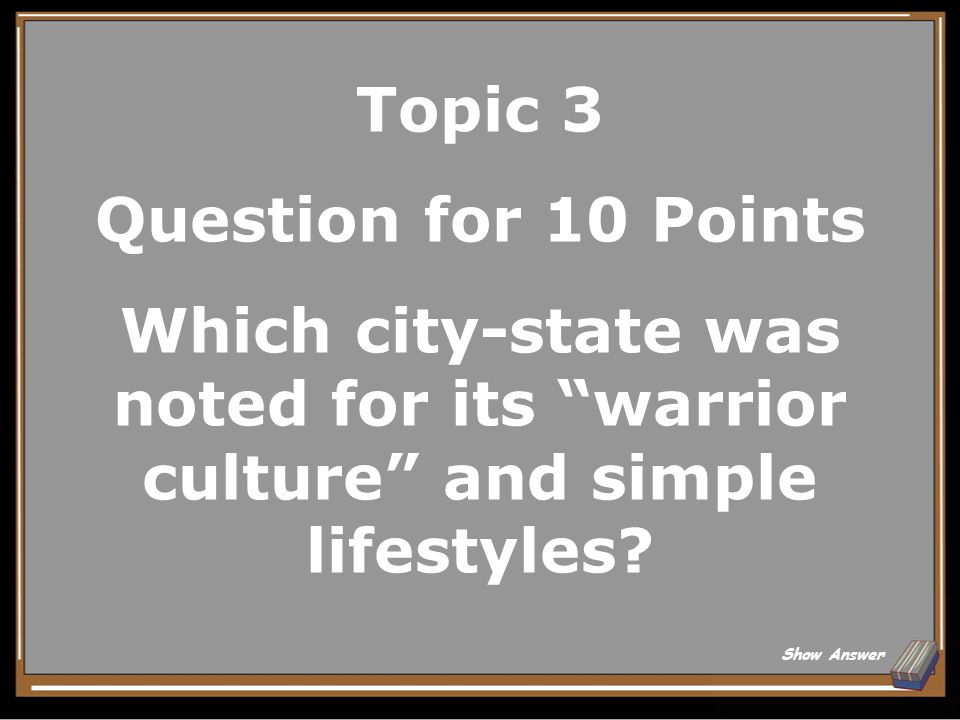 Topic 3 Answer for 5 Points Acropolis Back to Board