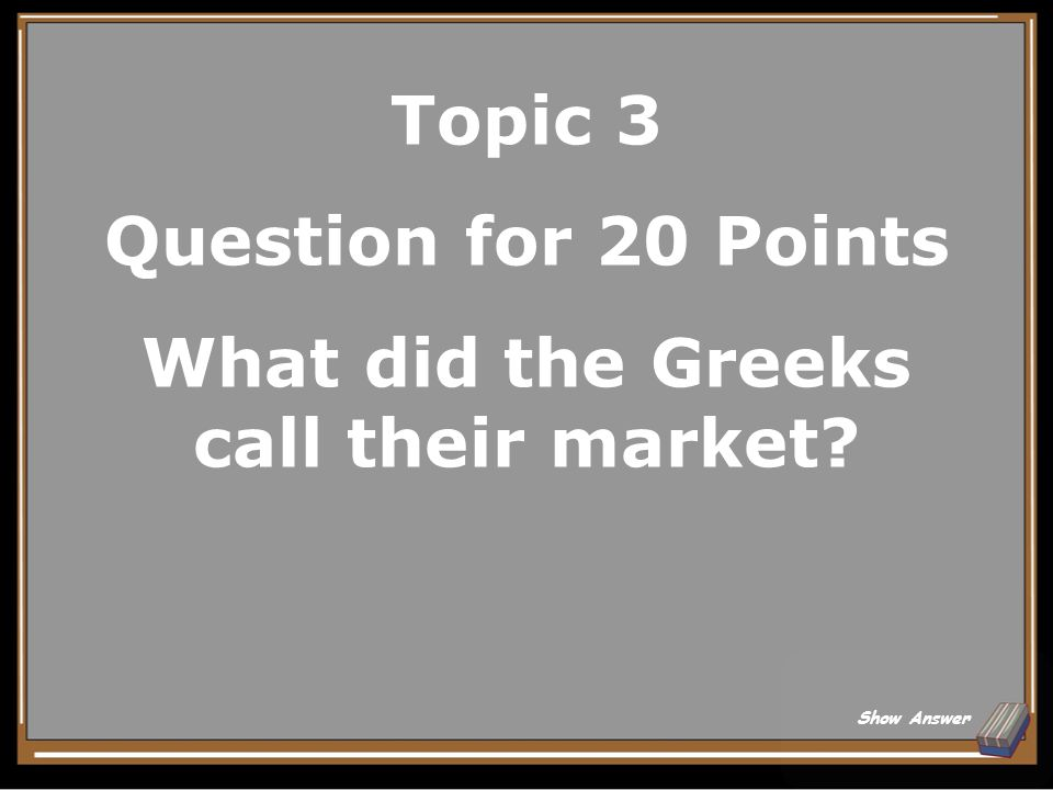 Topic 3 Answer for 15 Points Athens Back to Board