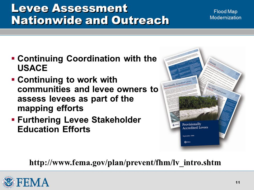 Flood Map Modernization 10 Effective Partnerships  Leveraging Resources Federal Agencies  USACE  USGS  NOAA  IAA with USGS to manage Map Mod Orthoimagery  National Digital Orthophoto Program (NDOP) and National Digital Elevation Program (NDEP)  State, Regional, and Local Resources Expanded Cooperating Technical Partners (CTP) Program