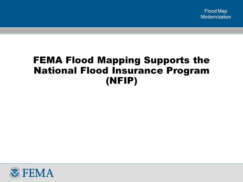 Flood Map Modernization 2 Agenda:  FEMA Flood Mapping supports the NFIP  Flood Map Modernization Successes (FY04-FY08)  Challenges Remaining  The Future ( FY09 and Beyond) Flood Map Modernization