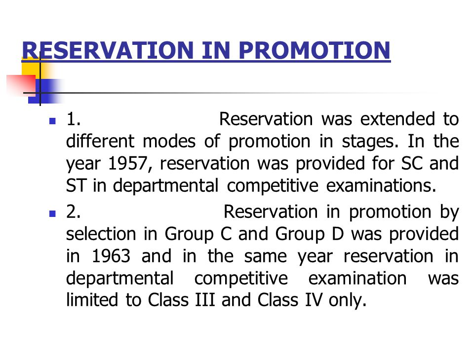 RESERVATION IN PROMOTION 1. Reservation was extended to different modes of promotion in stages.