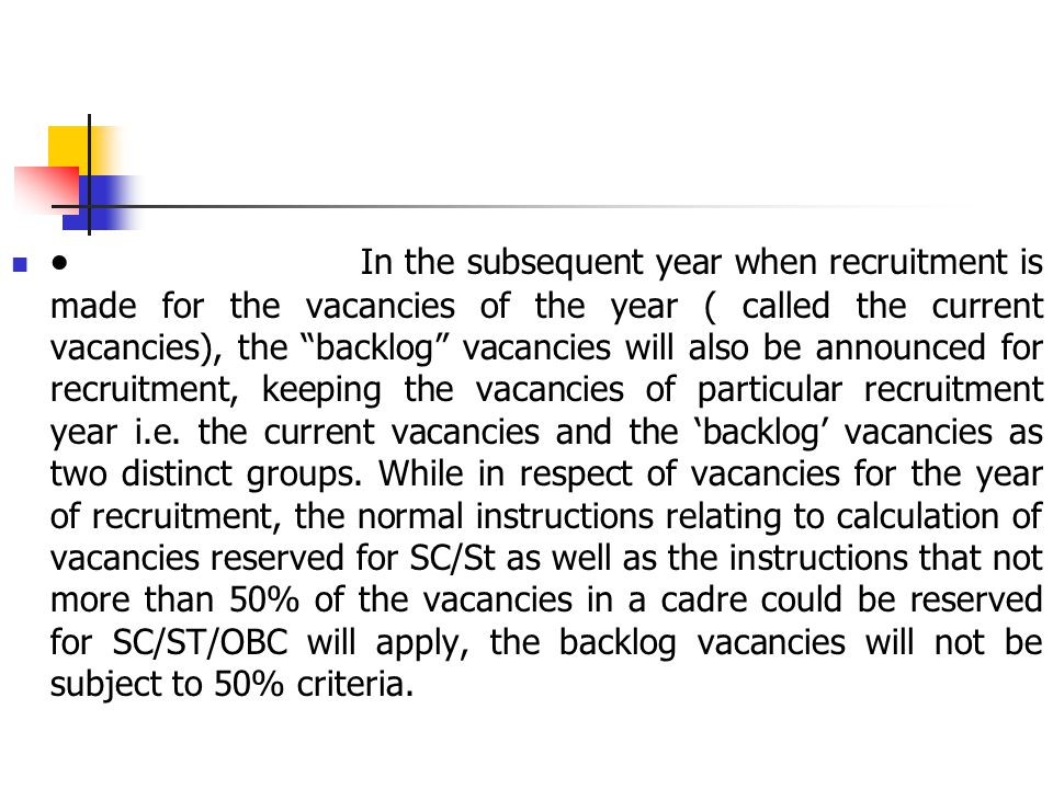  In the subsequent year when recruitment is made for the vacancies of the year ( called the current vacancies), the backlog vacancies will also be announced for recruitment, keeping the vacancies of particular recruitment year i.e.