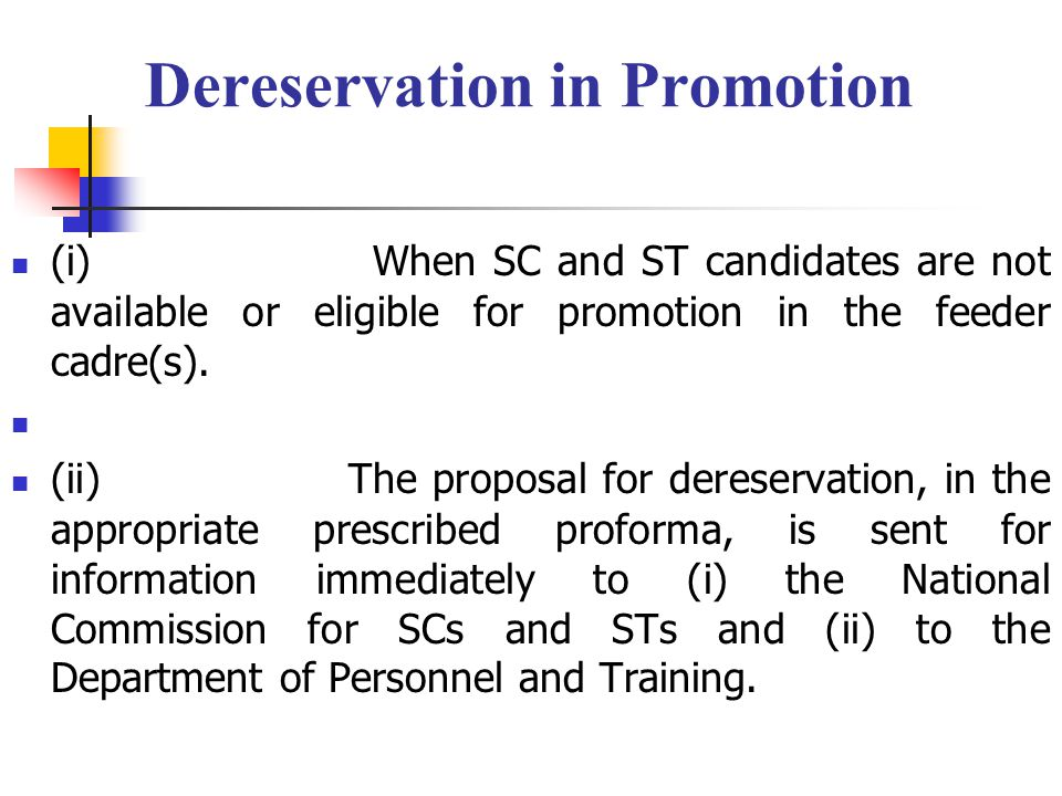 Dereservation in Promotion (i) When SC and ST candidates are not available or eligible for promotion in the feeder cadre(s).