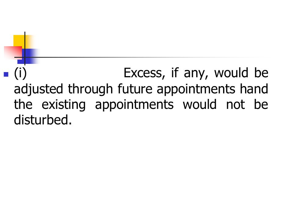 (i) Excess, if any, would be adjusted through future appointments hand the existing appointments would not be disturbed.