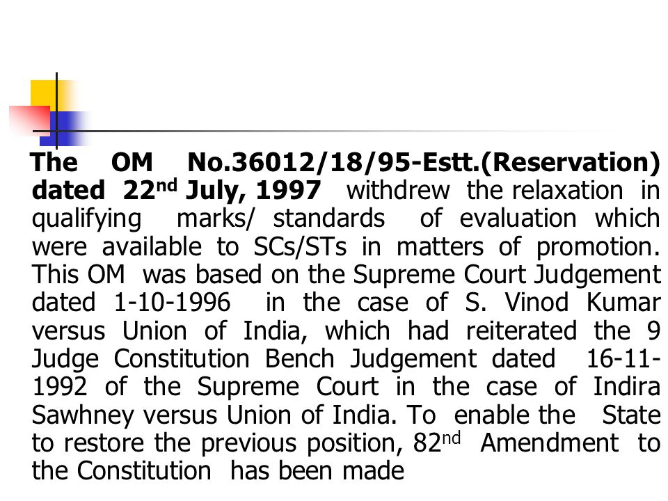 The OM No.36012/18/95-Estt.(Reservation) dated 22 nd July, 1997 withdrew the relaxation in qualifying marks/ standards of evaluation which were available to SCs/STs in matters of promotion.