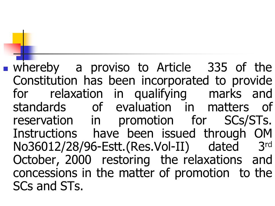 whereby a proviso to Article 335 of the Constitution has been incorporated to provide for relaxation in qualifying marks and standards of evaluation in matters of reservation in promotion for SCs/STs.