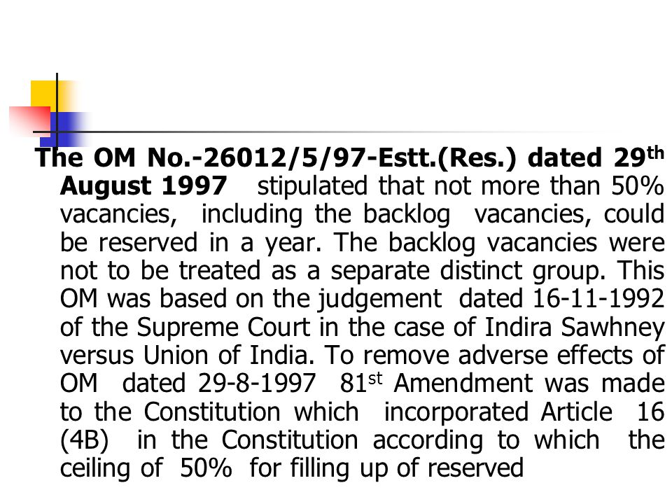 The OM No.-26012/5/97-Estt.(Res.) dated 29 th August 1997 stipulated that not more than 50% vacancies, including the backlog vacancies, could be reserved in a year.