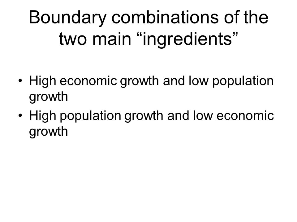 Boundary combinations of the two main ingredients High economic growth and low population growth High population growth and low economic growth