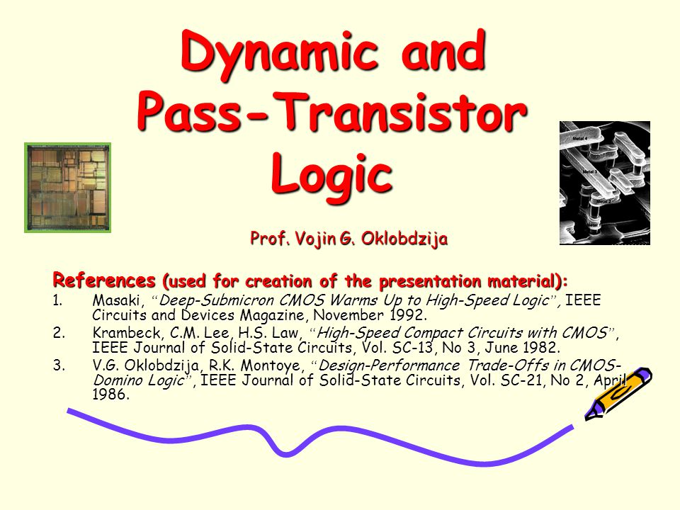 Dynamic and Pass-Transistor Logic Prof. Vojin G.