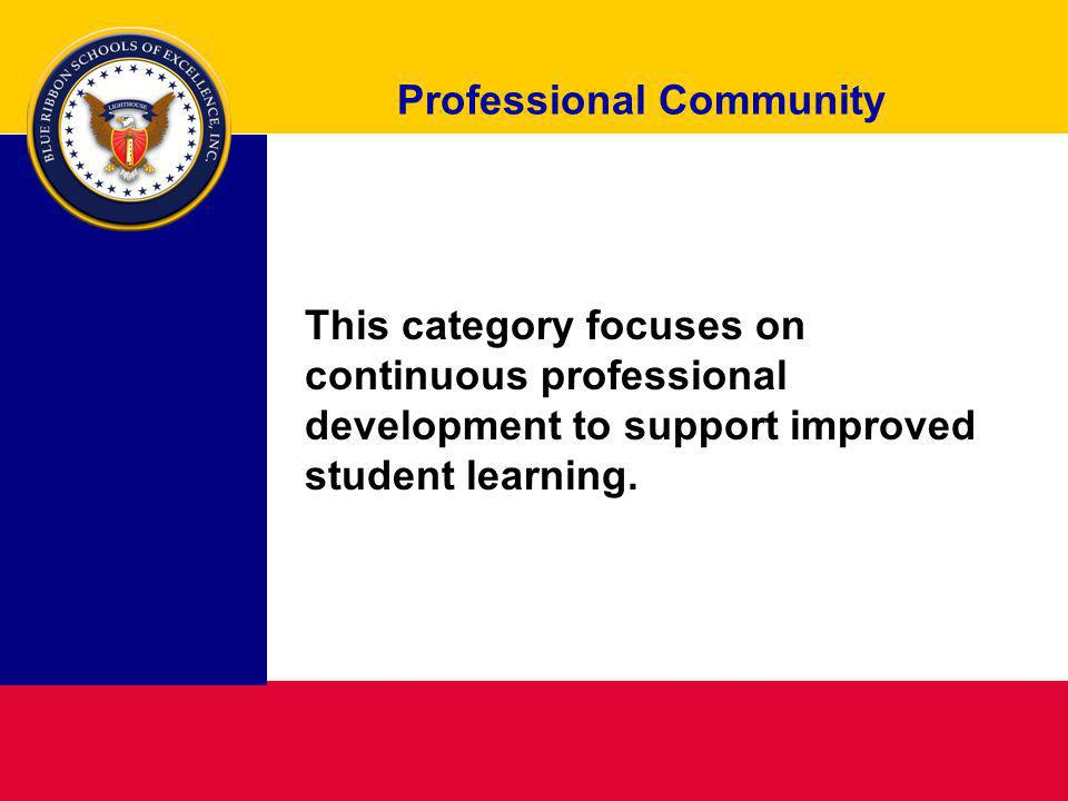 Professional Community This category focuses on continuous professional development to support improved student learning.
