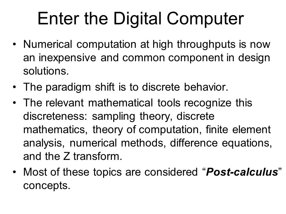 Enter the Digital Computer Numerical computation at high throughputs is now an inexpensive and common component in design solutions.