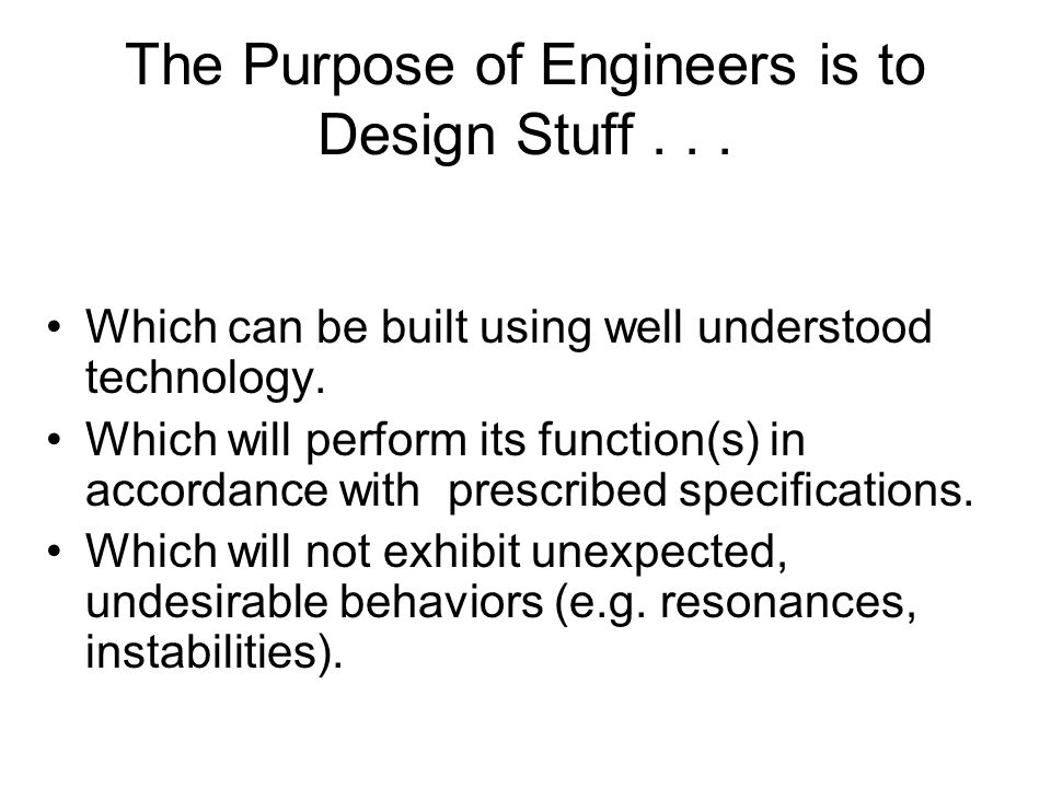 The Purpose of Engineers is to Design Stuff... Which can be built using well understood technology.