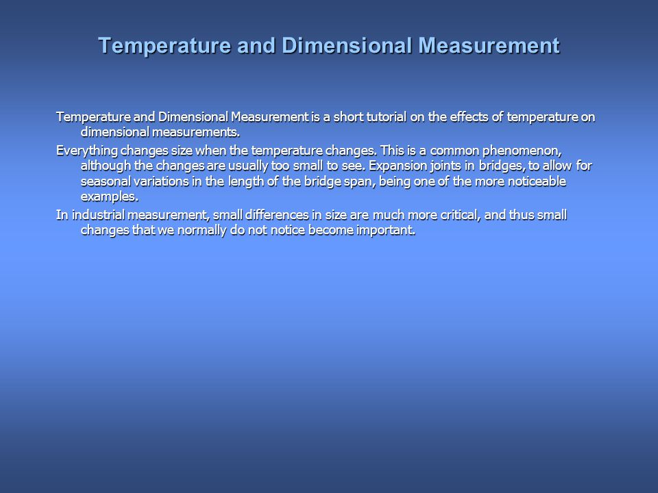 Temperature and Dimensional Measurement Temperature and Dimensional Measurement is a short tutorial on the effects of temperature on dimensional measurements.