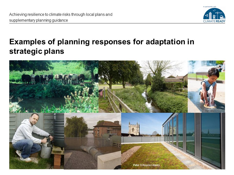 Examples of planning responses for adaptation in strategic plans Achieving resilience to climate risks through local plans and supplementary planning guidance Peter D Noyce / Alamy geogphotosfilm / Alamy