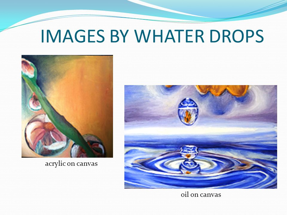 IMAGES BY WHATER DROPS acrylic on canvas oil on canvas