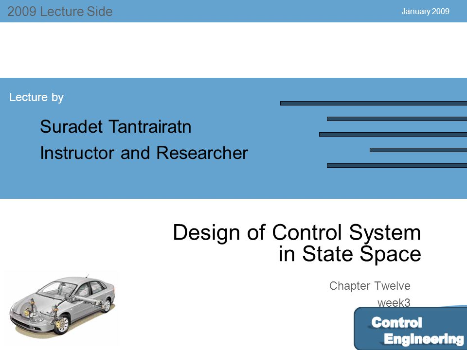 July 2004 2009 Lecture Side Lecture by Suradet Tantrairatn Instructor and Researcher Chapter Twelve week3 January 2009 Design of Control System in State Space