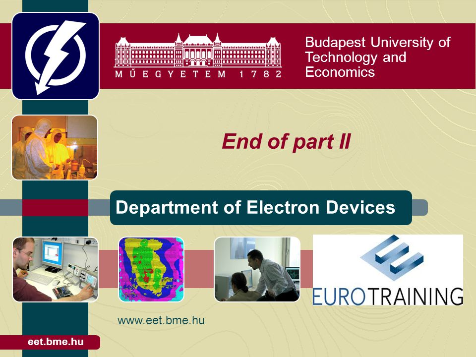 Budapest University of Technology and Economics Department of Electron Devices eet.bme.hu End of part II www.eet.bme.hu