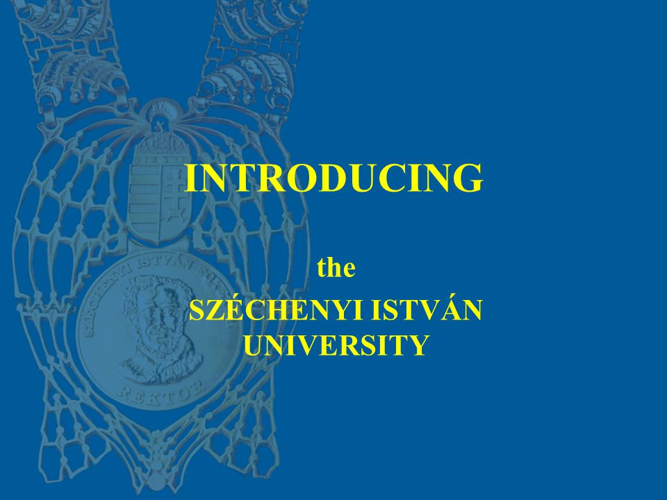INTRODUCING the SZÉCHENYI ISTVÁN UNIVERSITY