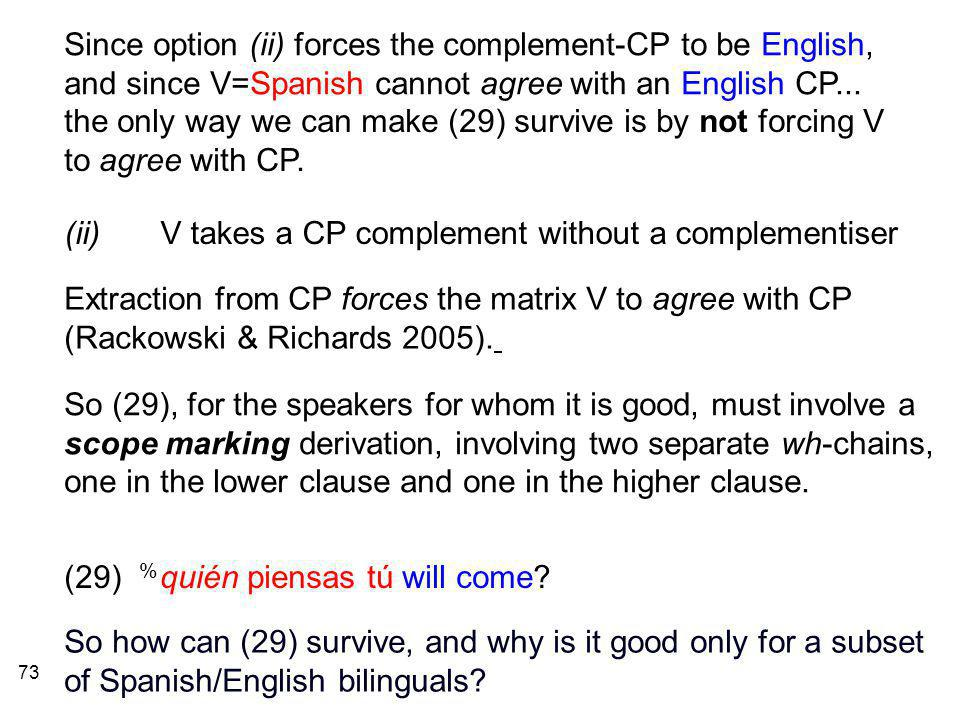 73 Since option (ii) forces the complement-CP to be English, and since V=Spanish cannot agree with an English CP...