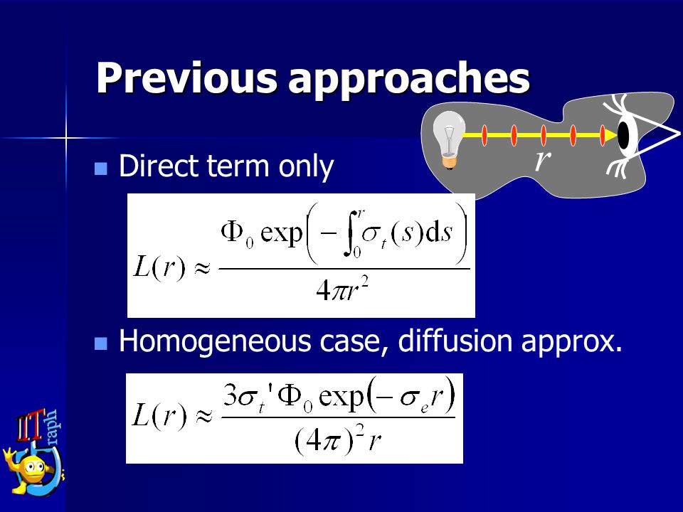 Previous approaches Direct term only Homogeneous case, diffusion approx. r
