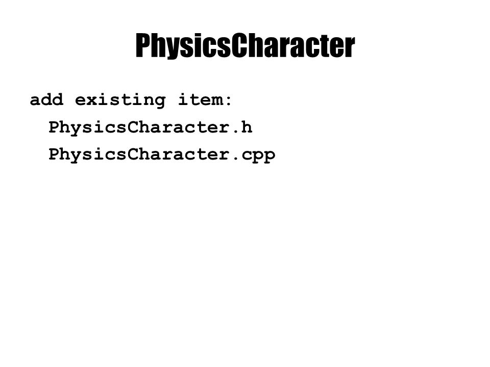 PhysicsCharacter add existing item: PhysicsCharacter.h PhysicsCharacter.cpp