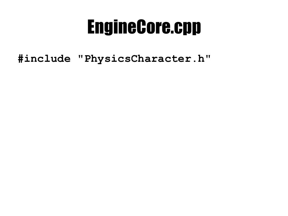 EngineCore.cpp #include PhysicsCharacter.h