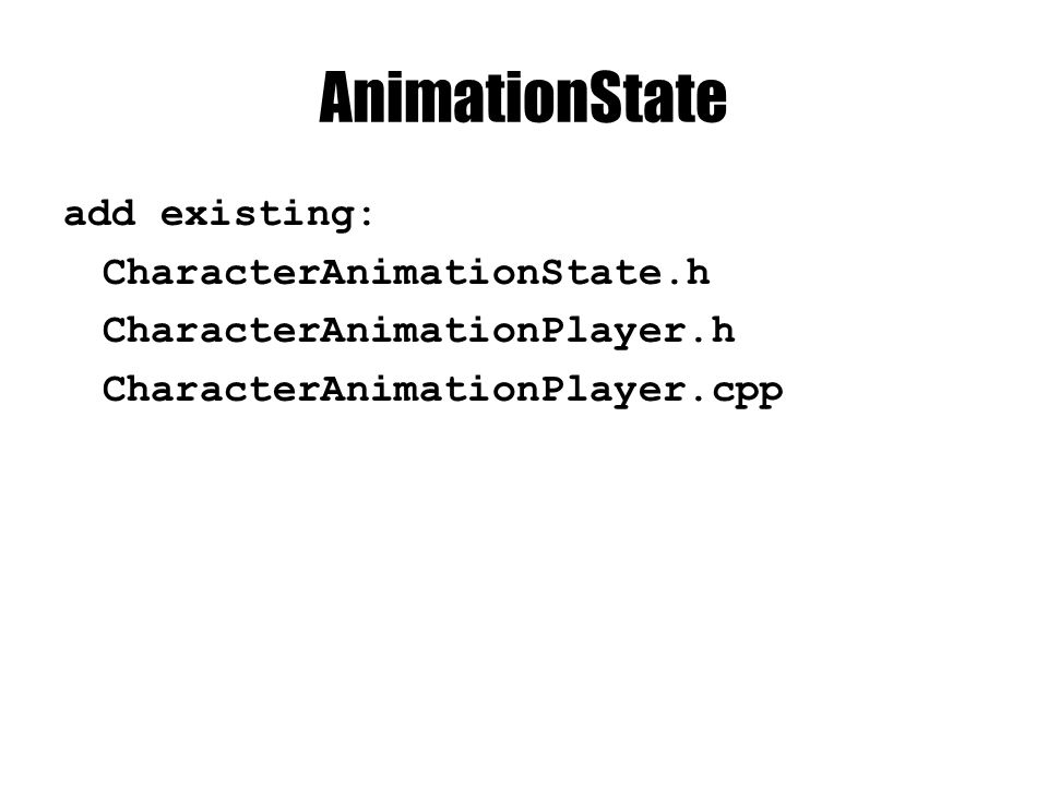 AnimationState add existing: CharacterAnimationState.h CharacterAnimationPlayer.h CharacterAnimationPlayer.cpp