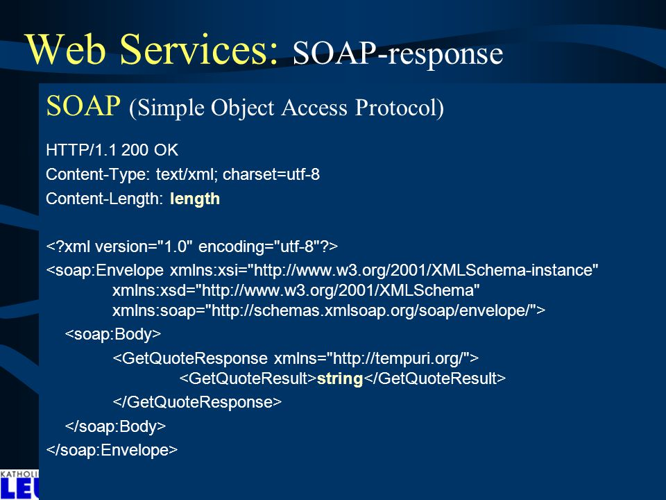 Web Services: SOAP-response SOAP (Simple Object Access Protocol) HTTP/1.1 200 OK Content-Type: text/xml; charset=utf-8 Content-Length: length string ndbad81: In this example, a GetLastTradePrice SOAP request is sent to a StockQuote service.
