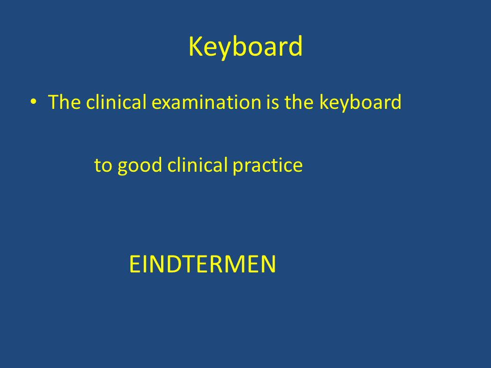 Keyboard The clinical examination is the keyboard to good clinical practice EINDTERMEN