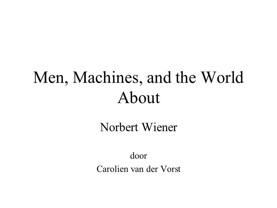 Men, Machines, and the World About Norbert Wiener door Carolien van der Vorst