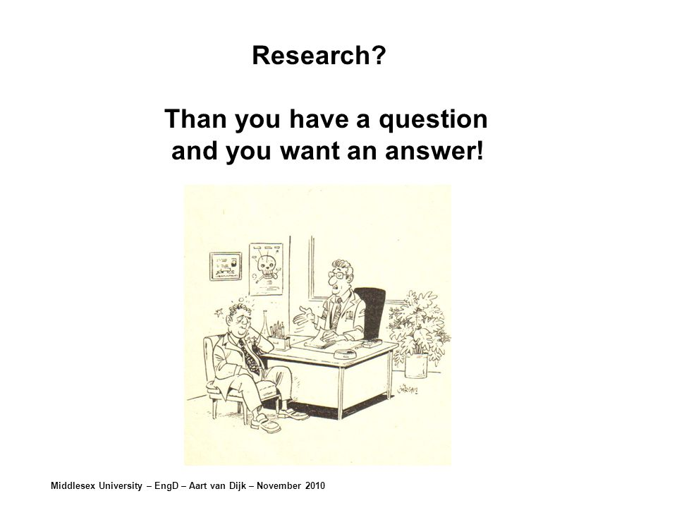 Research Than you have a question and you want an answer!