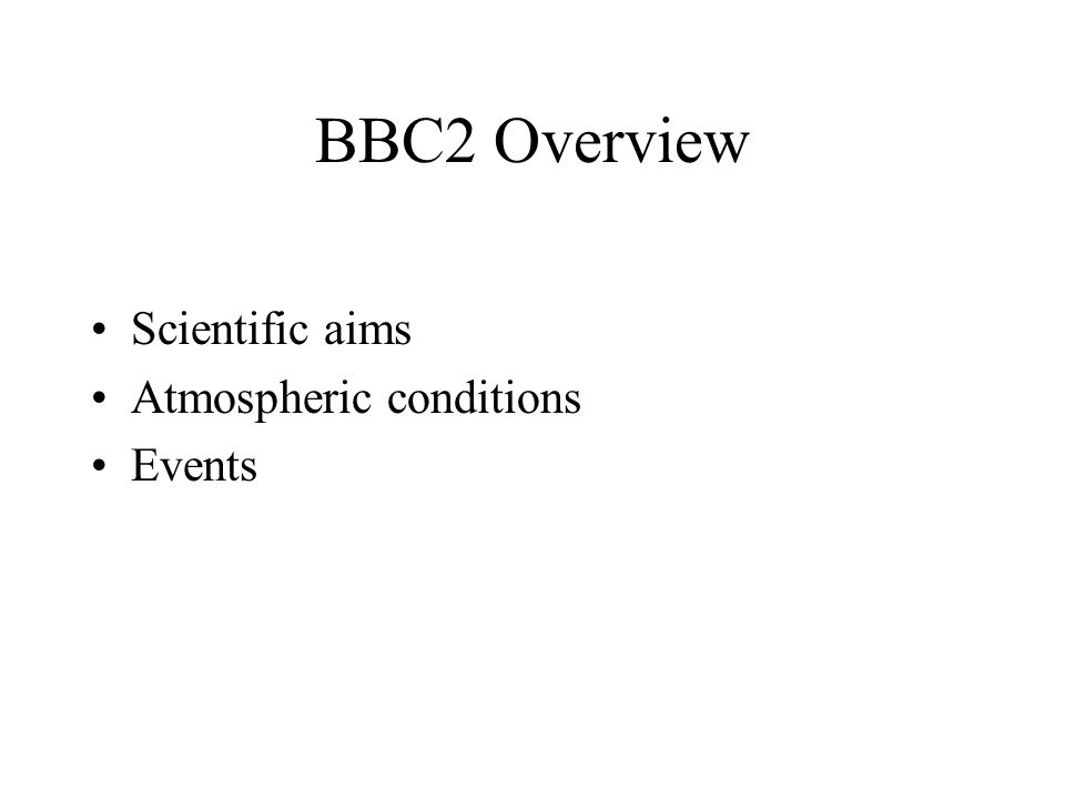 BBC2 Overview Scientific aims Atmospheric conditions Events