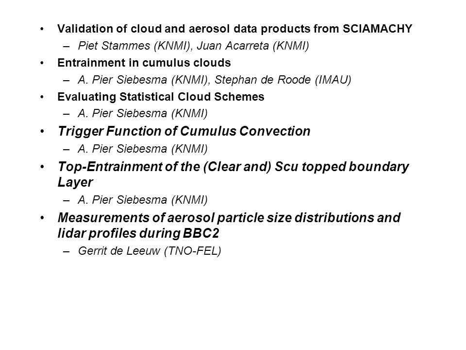 Validation of cloud and aerosol data products from SCIAMACHY –Piet Stammes (KNMI), Juan Acarreta (KNMI) Entrainment in cumulus clouds –A.
