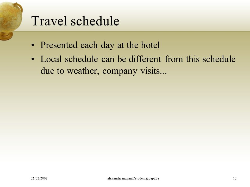 Travel schedule Presented each day at the hotel Local schedule can be different from this schedule due to weather, company visits...