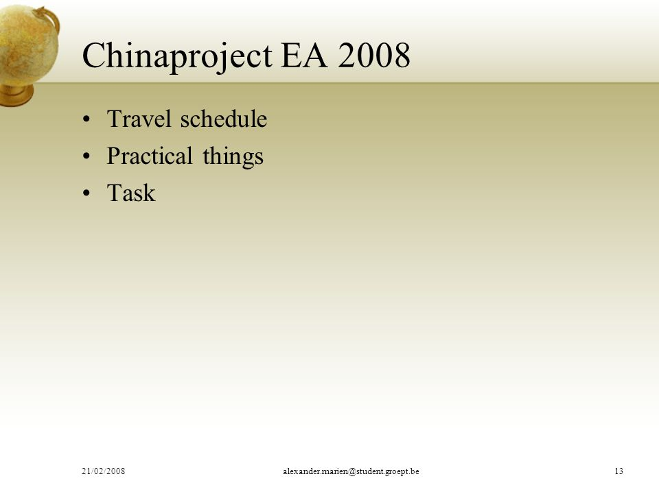 Chinaproject EA 2008 Travel schedule Practical things Task 21/02/2008alexander.marien@student.groept.be13