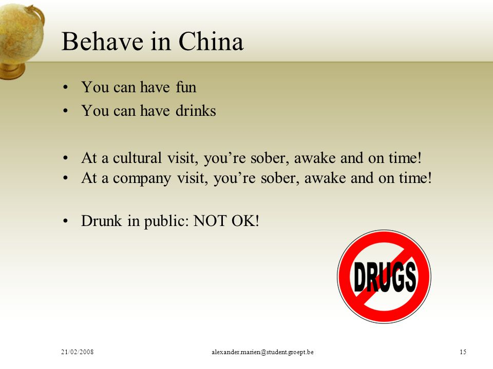 Behave in China You can have fun You can have drinks At a cultural visit, you're sober, awake and on time.
