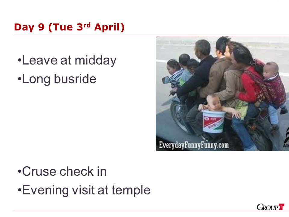 Day 9 (Tue 3 rd April) Leave at midday Long busride Cruse check in Evening visit at temple
