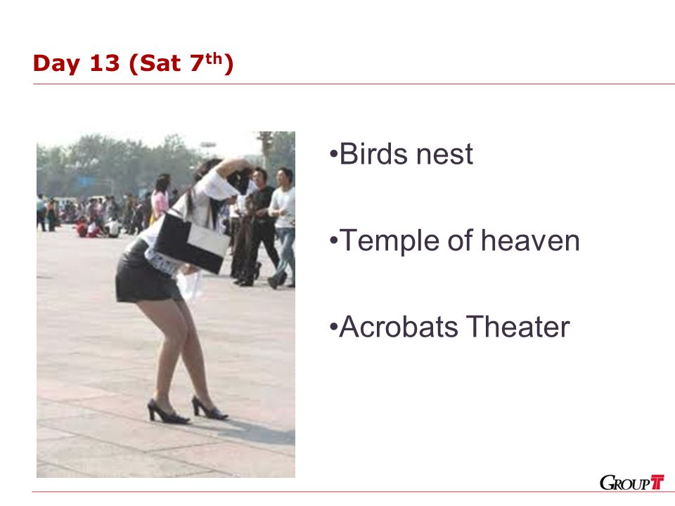 Day 13 (Sat 7 th ) Birds nest Temple of heaven Acrobats Theater