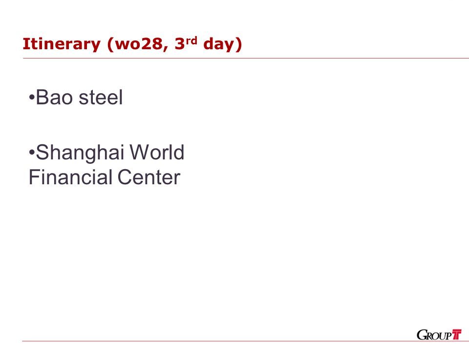 Itinerary (wo28, 3 rd day) Bao steel Shanghai World Financial Center