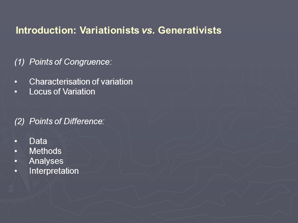 (1)Points of Congruence: Characterisation of variation Locus of Variation (2)Points of Difference: Data Methods Analyses Interpretation Introduction: Variationists vs.